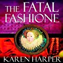 The Fatal Fashione: Elizabeth I Mysteries, Book 8 Audiobook by Karen Harper Narrated by Katherine Kellgren