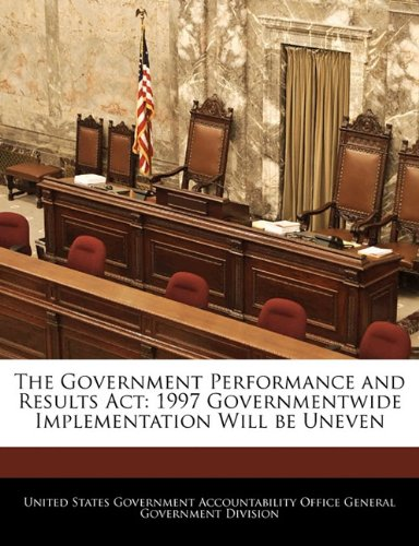 The Government Performance and Results Act: 1997 Governmentwide Implementation Will be Uneven