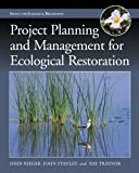 Project Planning and Management for Ecological Restoration (The Science and Practice of Ecological Restoration Series)