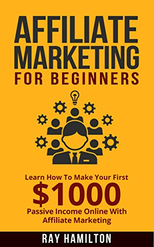 Affiliate Marketing: Learn How To Make Your First $1000 Passive Income Online With Affiliate Marketing (affiliate marketing for beginners, make money online, affiliate program, internet marketing)