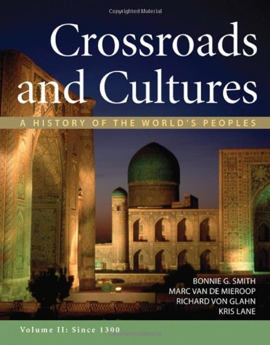 Crossroads And Cultures, Volume Ii: Since 1300: A History Of The World'S Peoples