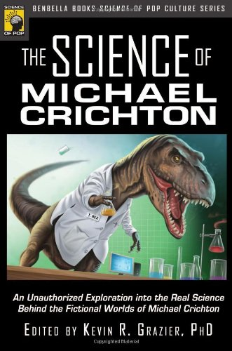 The Science of Michael Crichton: An Unauthorized Exploration into the Real Science Behind the Fictional Worlds of Michael Crichton (Science of Pop Culture series)