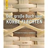 """Das gro�e Buch vom K�rbe flechten: 43 Projekte aus Tradition und Modernevon """"Lyn Siler"""""""