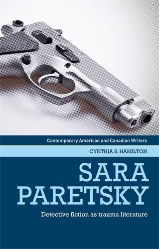 Sara Paretsky: Detective fiction as trauma literature (Contemporary American and Canadian Writers MUP)