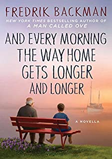 Book Cover: And Every Morning the Way Home Gets Longer and Longer: A Novella