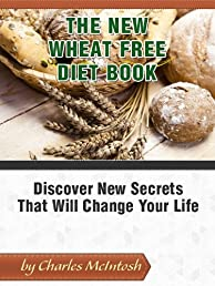 The New Wheat Free Diet Book: Discover New Secrets That Will Change Your Life