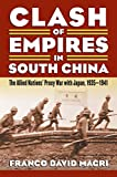 Franco David Macri Clash of Empires in South China: The Allied Nations' Proxy War with Japan, 1935-1941 (Modern War Studies)