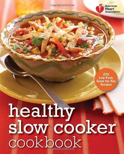 american-heart-association-healthy-slow-cooker-cookbook-200-low-fuss-good-for-you-recipes-american-h