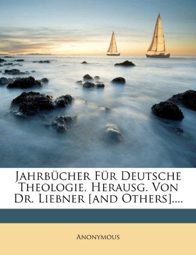 Jahrbücher Für Deutsche Theologie, Herausg. Von Dr. Liebner [and Others]....