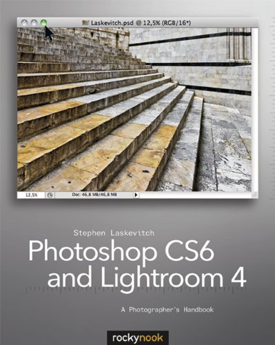 Photoshop CS6 and Lightroom 4: A Photographer's Handbook