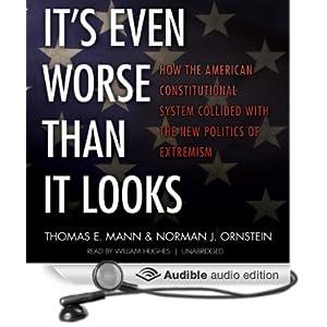 It's Even Worse Than It Looks - Thomas E. Mann & Norman J. Ornstein