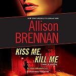 Kiss Me, Kill Me: A Novel of Suspense | Allison Brennan