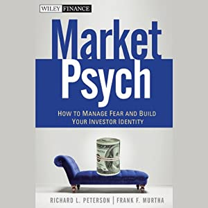 MarketPsych: How to Manage Fear and Build Your Investor Identity | [Richard L. Peterson, Frank F. Murtha]