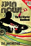 Spin Now!: The DJ Starter Handbook