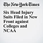 Six Head Injury Suits Filed in New Front against Colleges and NCAA | Ben Strauss