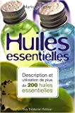 Huiles essentielles : Description et utilisation de plus de 200 huiles essentielles et huiles vgtales