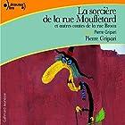 La sorcière de la rue Mouffetard, et autres contes de la rue Broca | Livre audio Auteur(s) : Pierre Gripari Narrateur(s) : Pierre Gripari