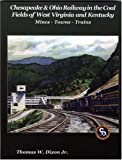 img - for Chesapeake & Ohio Railway in the Coal Fields of West Virginia and Kentucky: Mines-Towns-Trains book / textbook / text book