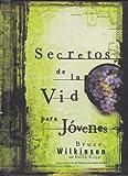 Secretos De La Vid Para Jovenes (Spanish Edition) (0789911477) by Bruce Wilkinson