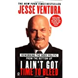 I Ain't Got Time to Bleed: Reworking the Body Politic from the Bottom up ~ Jesse Ventura