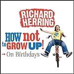 On Birthdays: How Not to Grow Up | Richard Herring