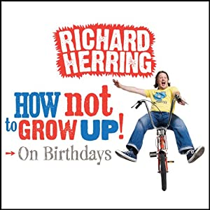 On Birthdays: How Not to Grow Up | [Richard Herring]