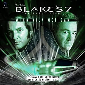 Blake's 7 - When Vila Met Gan: The Early Years - Series 1, Episode 1 | [Ben Aaronovitch]