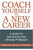 Coach Yourself To A New Career: A Guide For Discovering Your Ultimate Profession
