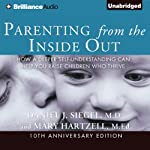 Parenting from the Inside Out: How a Deeper Self-Understanding Can Help You Raise Children Who Thrive | Daniel J. Siegel,Mary Hartzell