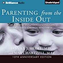 Parenting from the Inside Out: How a Deeper Self-Understanding Can Help You Raise Children Who Thrive (       UNABRIDGED) by Daniel J. Siegel, Mary Hartzell Narrated by Daniel J. Siegel