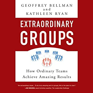 Extraordinary Groups: How Ordinary Teams Achieve Amazing Results | [Geoffrey M. Bellman, Kathleen D. Ryan]