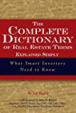 img - for The Complete Dictionary of Real Estate Terms Explained Simply: What Smart Investors Need to Know book / textbook / text book