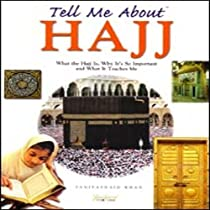 Tell Me About Hajj: What the Hajj is, Why it's So Important and What it Teaches Me