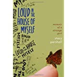 Loud in the House of Myself: Memoir of a Strange Girl ~ Stacy Pershall