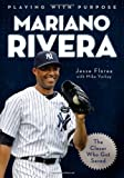 img - for Playing with Purpose: Mariano Rivera: The Closer Who Got Saved by Jesse Florea Creative, Inc., Yorkey, Mike (2013) Paperback book / textbook / text book