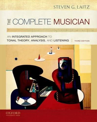 The Complete Musician: An Integrated Approach to Tonal Theory, Analysis, and Listening, 3rd Edition, by Steven G. Laitz