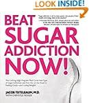 Beat Sugar Addiction Now!: The Cuttin...