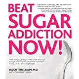 Beat Sugar Addiction Now!: The Cutting-Edge Program That Cures Your Type of Sugar Addiction and Puts You on the Road to Feeling Great - and Losing Weight! ~ Jacob Teitelbaum