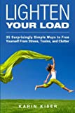 img - for Lighten Your Load: 35 Surprisingly Simple Ways to Free Yourself From Stress, Toxins, and Clutter book / textbook / text book