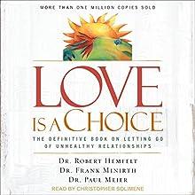 Love Is a Choice: The Definitive Book on Letting Go of Unhealthy Relationships   Livre audio Auteur(s) : Dr. Robert Hemfelt, Dr. Frank Minirth, Dr. Paul Meier Narrateur(s) : Christopher Solimene