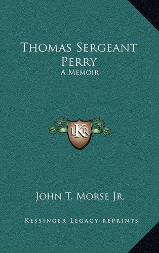 Thomas Sergeant Perry: A Memoir