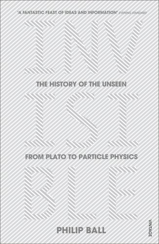 Invisible: The History of the Unseen from Plato to Particle Physics