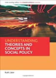 Understanding Theories and Concepts in Social Policy (Understanding Welfare: Social Issues, Policy and Practice) (1861347936) by Lister, Ruth