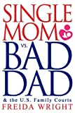 Single Mom vs. Bad Dad (& the U.S. Family Courts)