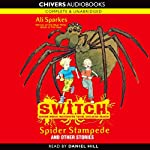 S.W.I.T.C.H.: Spider Stampede and Other Stories (       UNABRIDGED) by Ali Sparkes Narrated by Daniel Hill