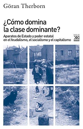 ¿Cómo domina la clase dominante?. Aparatos de Estado y poder estatal en el feudalismo, el socialismo y el capitalismo (Siglo XXI de España General)
