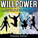 Willpower: Power of Self Control - How to Master Your Emotions Audiobook by Thomas Abreu Narrated by Forris Day, Jr.