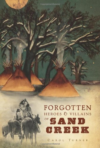 Forgotten Heroes and Villains of Sand Creek