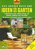 Das grosse Buch der Ideen für den Garten: Praktische und schöne Dinge für Garten, Balkon und Terrasse