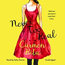 Never Too Real Audiobook by Carmen Rita Narrated by Kyla Garcia